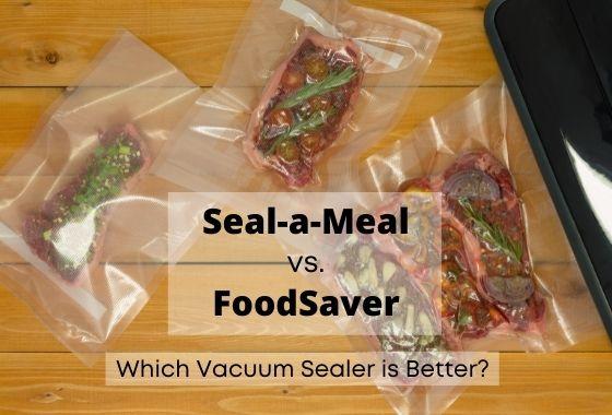 Seal-a-Meal vs Foodsaver Vacuum Sealer