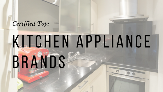 Top Rated Ten Best and Most Reliable Kitchen Appliance